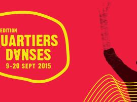 Bientôt la 13e édition de Quartiers Danses du 9 au 20 septembre 2015