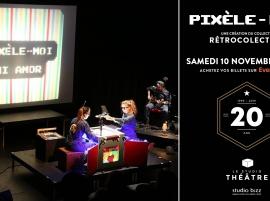 Pixèle-moi! du collectif RétroColectivo au Studio Théâtre de Studio Bizz